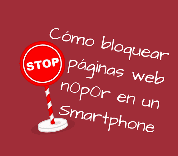 Cómo bloquear páginas web en Android y iPhone